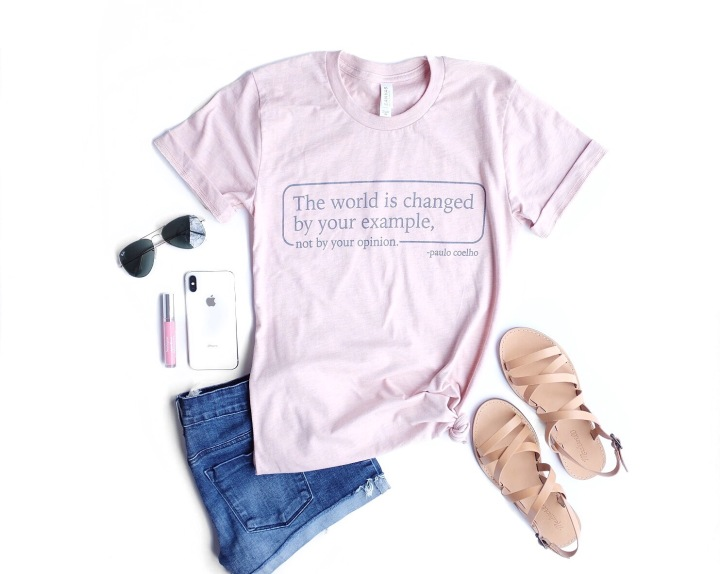 The World Is Changed By Your Example, Not By Your Opinion _ Mama Said Tees.jpg